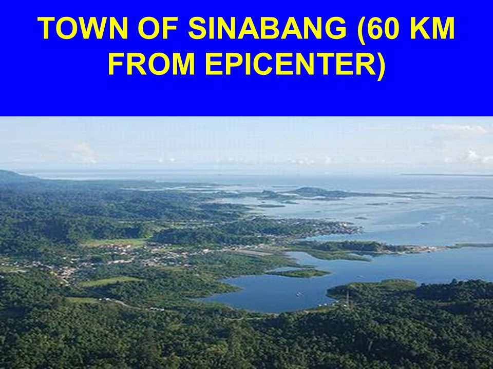 TOWN OF SINABANG (60 KM FROM EPICENTER)