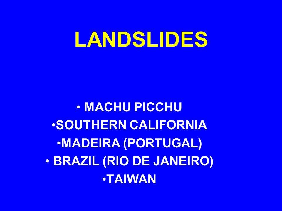 LANDSLIDES MACHU PICCHU SOUTHERN CALIFORNIA MADEIRA (PORTUGAL) BRAZIL (RIO DE JANEIRO) TAIWAN