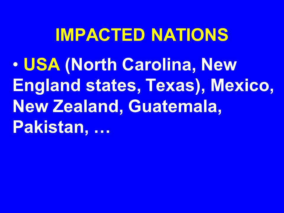 IMPACTED NATIONS USA (North Carolina, New England states, Texas), Mexico, New Zealand, Guatemala, Pakistan, …