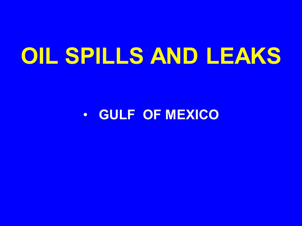 OIL SPILLS AND LEAKS GULF OF MEXICO
