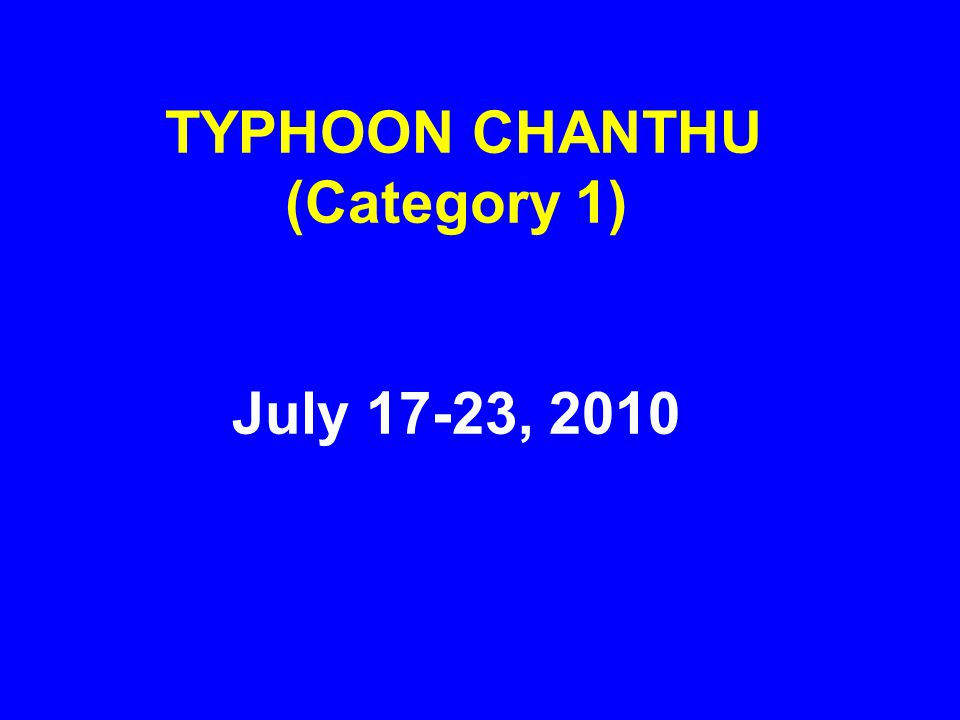 TYPHOON CHANTHU (Category 1) July 17-23, 2010