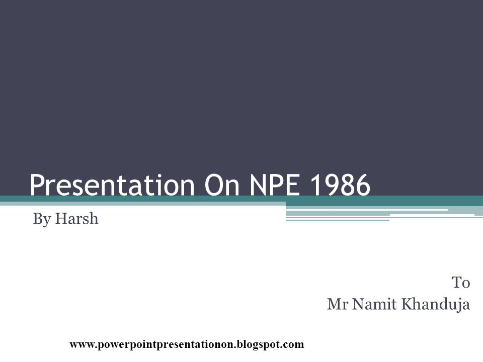 Presentation On NPE 1986 By Harsh To Mr Namit Khanduja www.powerpointpresentationon.blogspot.com