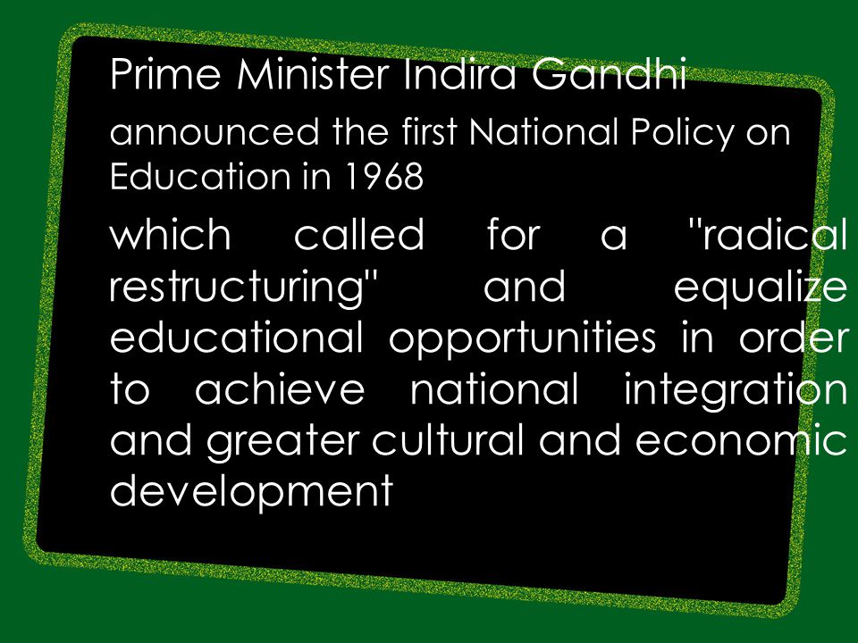 Prime Minister Indira Gandhi announced the first National Policy on Education in 1968 which called for a