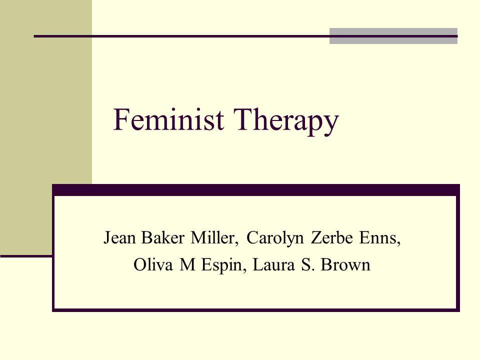 Feminist Therapy Jean Baker Miller, Carolyn Zerbe Enns, Oliva M Espin, Laura S. Brown