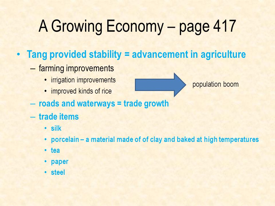 A Growing Economy – page 417 Tang provided stability = advancement in agriculture – farming improvements irrigation improvements improved kinds of ric