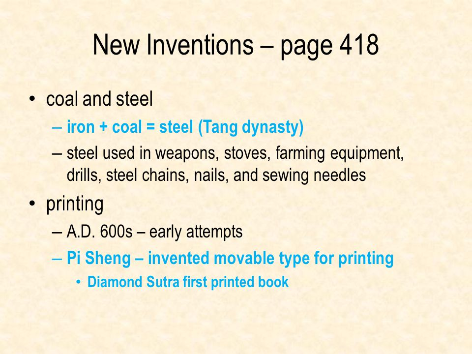 New Inventions – page 418 coal and steel – iron + coal = steel (Tang dynasty) – steel used in weapons, stoves, farming equipment, drills, steel chains