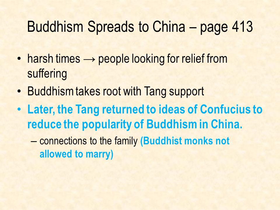 Buddhism Spreads to China – page 413 harsh times → people looking for relief from suffering Buddhism takes root with Tang support Later, the Tang retu