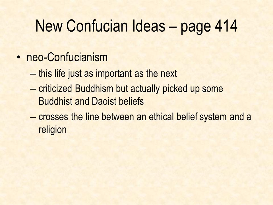 New Confucian Ideas – page 414 neo-Confucianism – this life just as important as the next – criticized Buddhism but actually picked up some Buddhist a