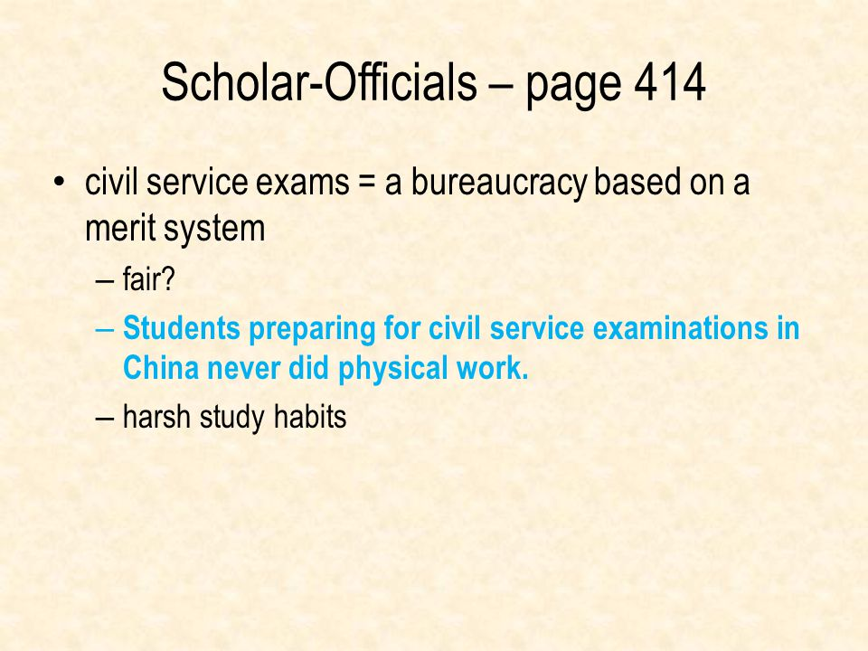 Scholar-Officials – page 414 civil service exams = a bureaucracy based on a merit system – fair? – Students preparing for civil service examinations i