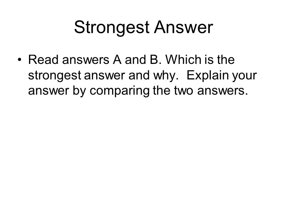 Strongest Answer Read answers A and B. Which is the strongest answer and why. Explain your answer by comparing the two answers.