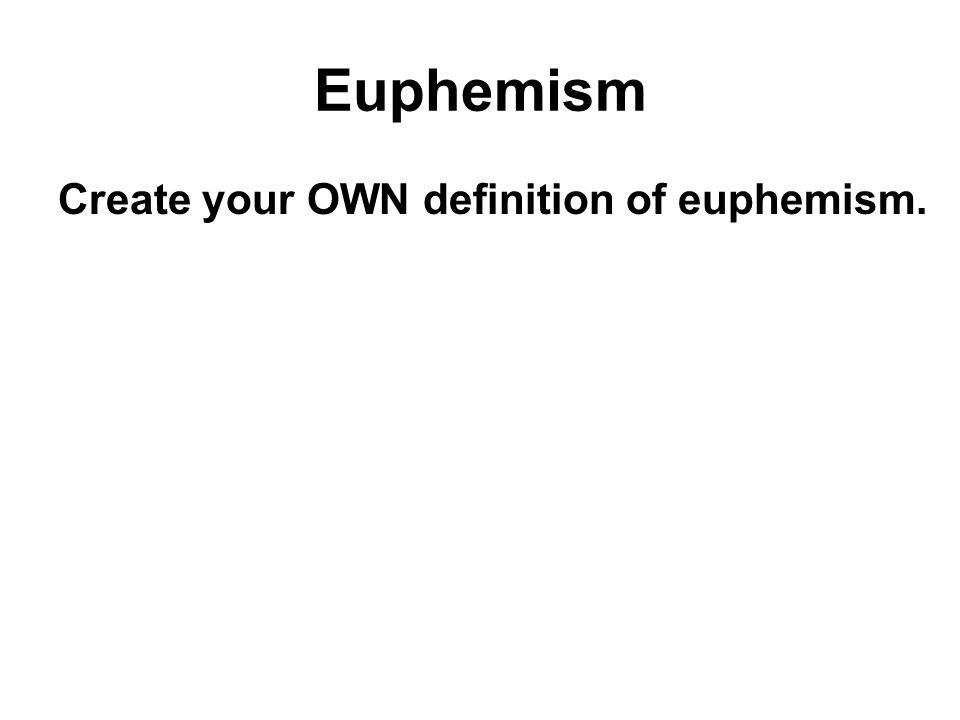 Euphemism Create your OWN definition of euphemism.