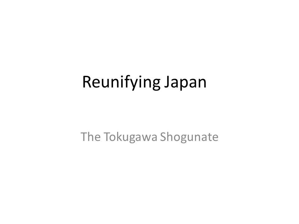 Reunifying Japan The Tokugawa Shogunate