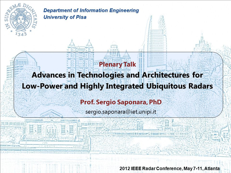 2012 IEEE Radar Conference, May 7-11, Atlanta Outline of the Talk Scenarios, applications and requirements for highly-integrated low-power RADAR RADAR architecture, integration levels, RF/mm- Wave transceivers and ADC Ubiquitous low-power RADAR case studies: E-health (UWB and Doppler) Automotive (FMCW) HW-SW implementing platforms for RADAR DSP Conclusions