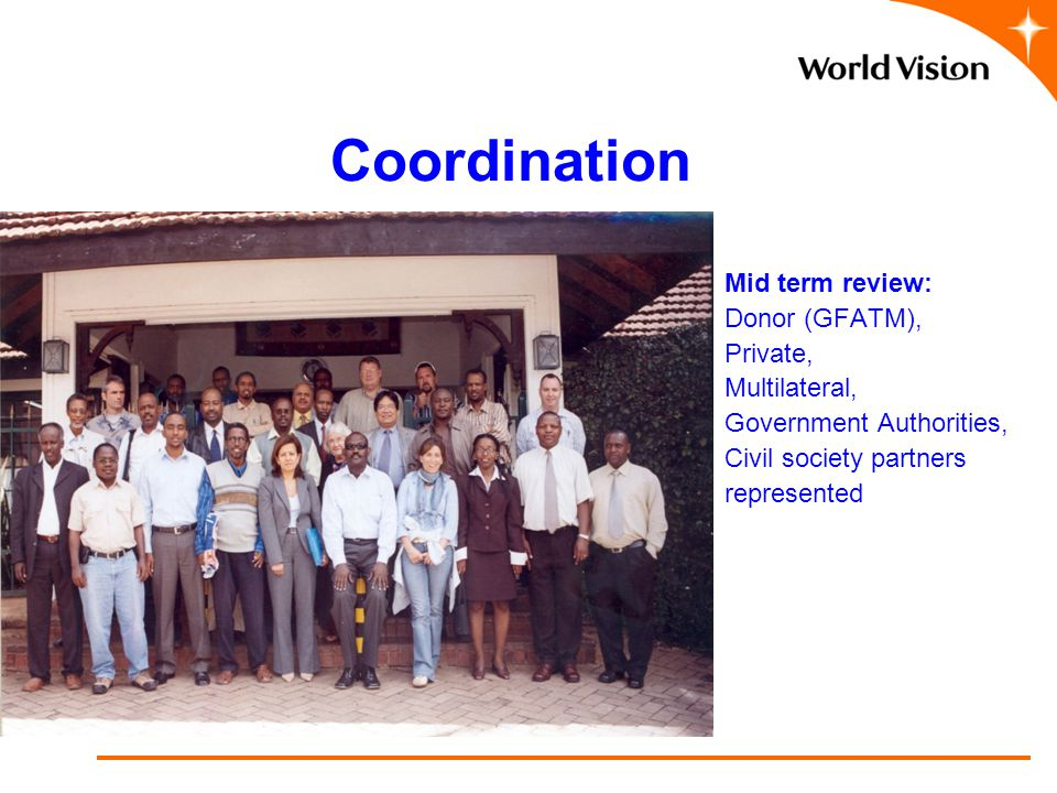 Coordination Mid term review: Donor (GFATM), Private, Multilateral, Government Authorities, Civil society partners represented