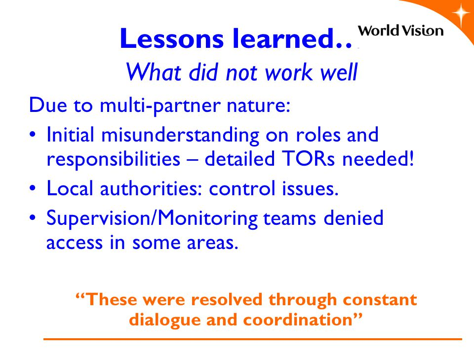 Lessons learned… What did not work well Due to multi-partner nature: Initial misunderstanding on roles and responsibilities – detailed TORs needed.