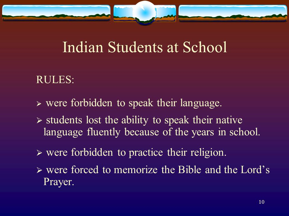 10 Indian Students at School RULES:  were forbidden to speak their language.