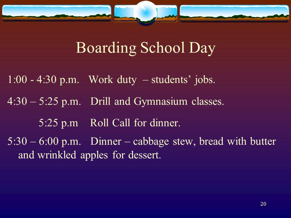 20 Boarding School Day 1:00 - 4:30 p.m. Work duty – students' jobs.
