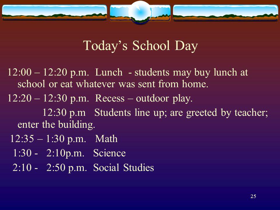 25 Today's School Day 12:00 – 12:20 p.m.