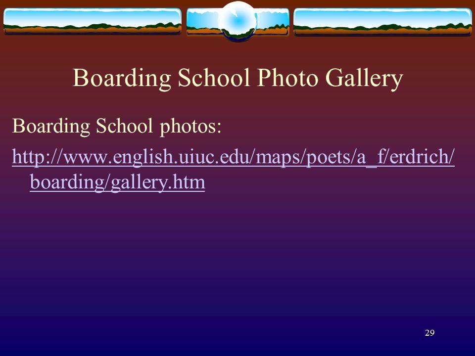 29 Boarding School Photo Gallery Boarding School photos: http://www.english.uiuc.edu/maps/poets/a_f/erdrich/ boarding/gallery.htm