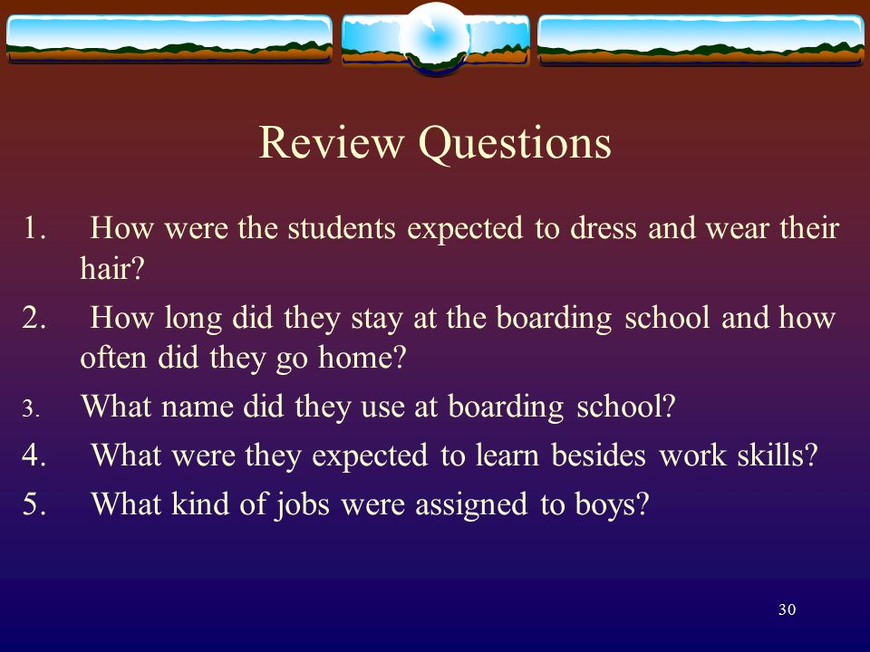 30 Review Questions 1. How were the students expected to dress and wear their hair.