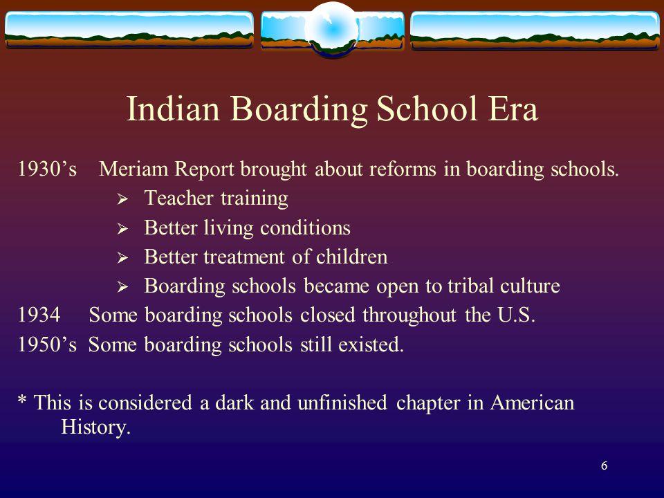 6 Indian Boarding School Era 1930's Meriam Report brought about reforms in boarding schools.