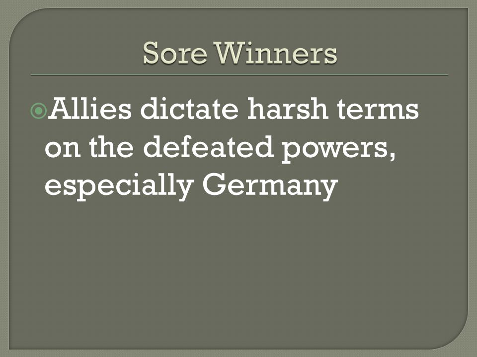  Allies dictate harsh terms on the defeated powers, especially Germany