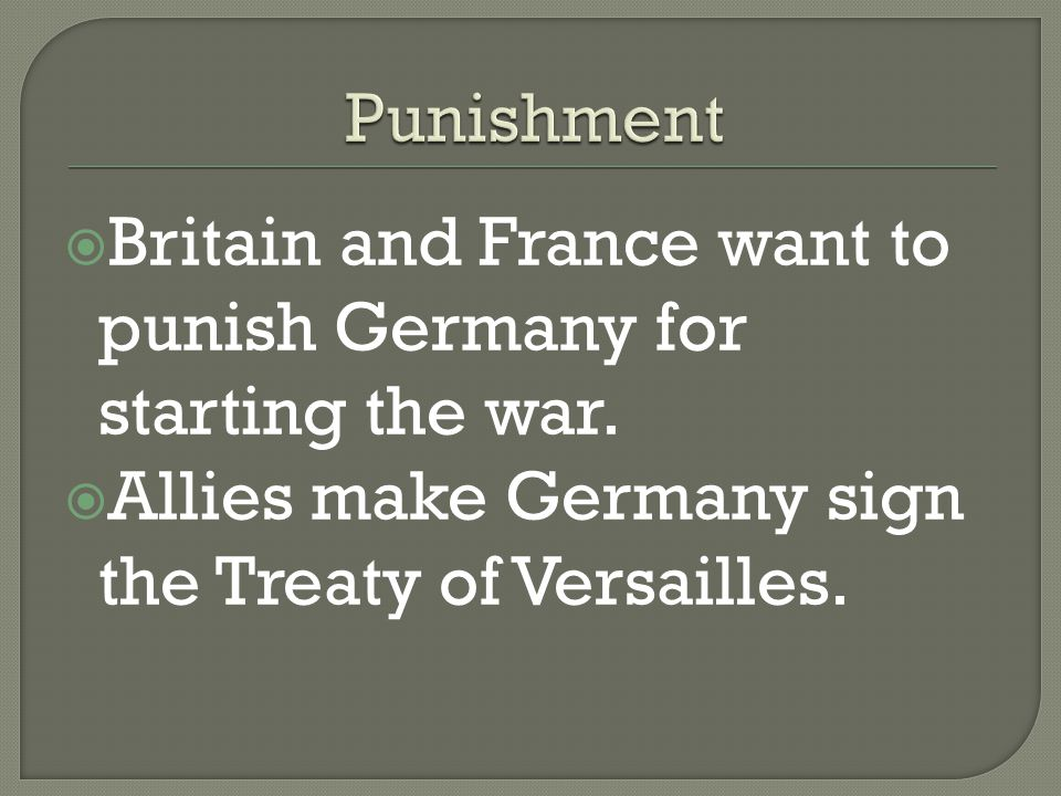  Britain and France want to punish Germany for starting the war.