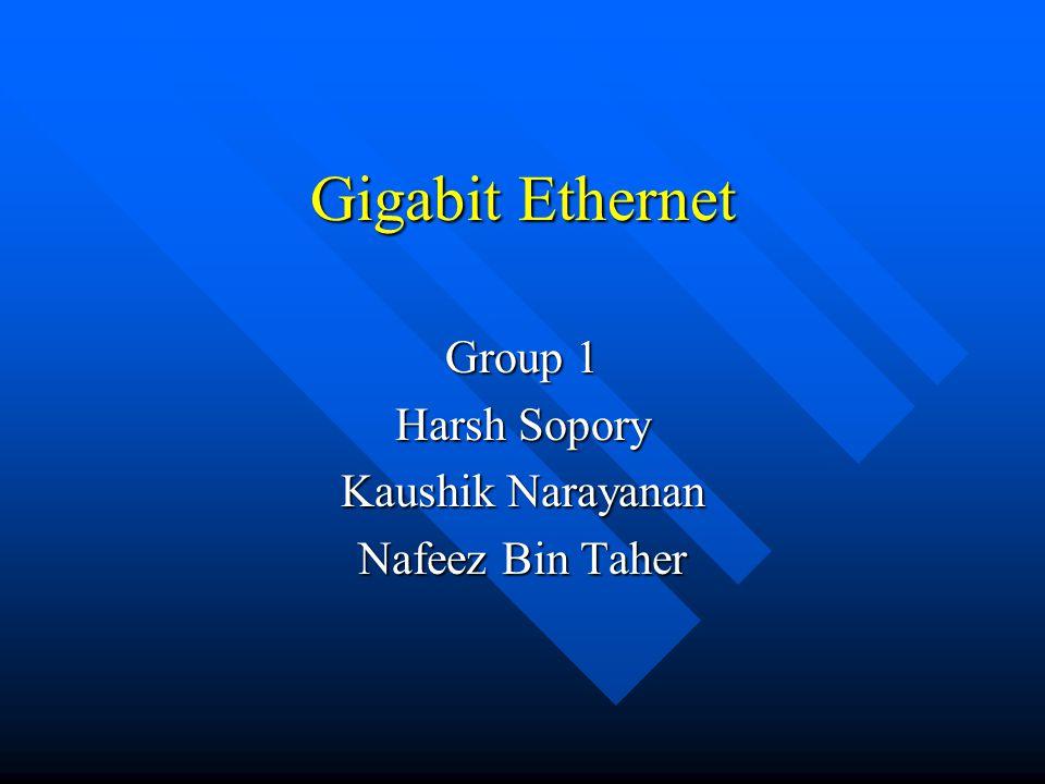 Gigabit Ethernet Group 1 Harsh Sopory Kaushik Narayanan Nafeez Bin Taher