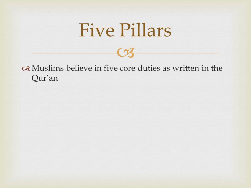   Muslims believe in five core duties as written in the Qur'an Five Pillars