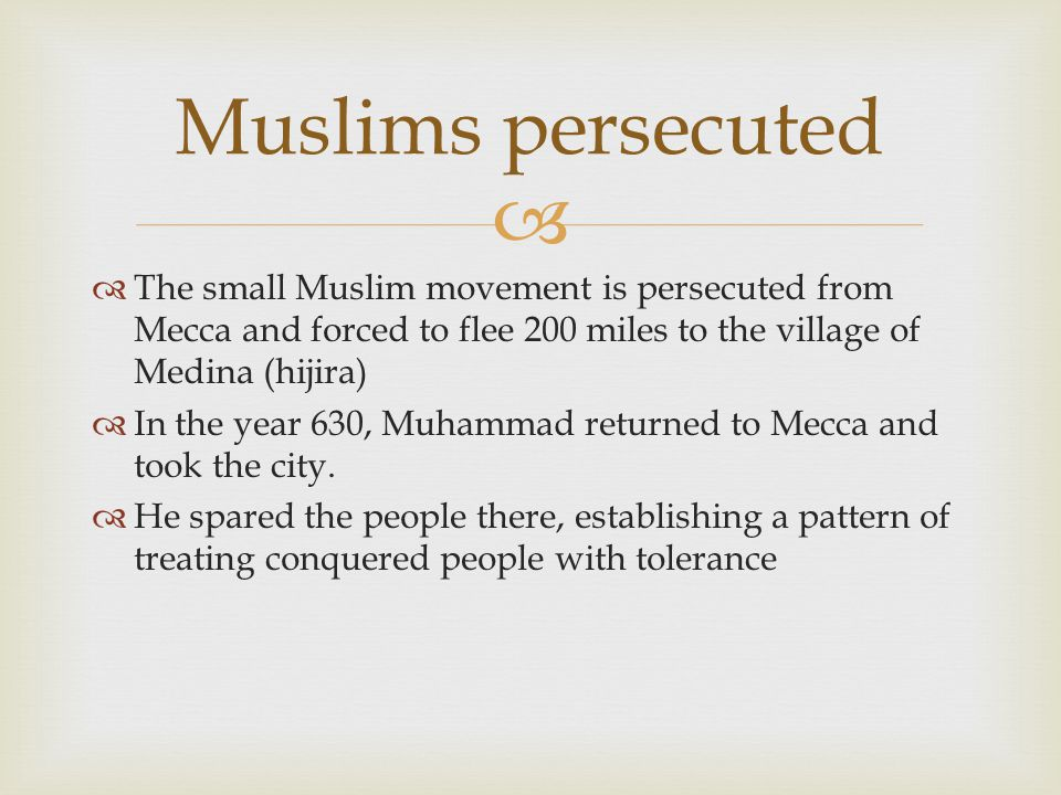   The small Muslim movement is persecuted from Mecca and forced to flee 200 miles to the village of Medina (hijira)  In the year 630, Muhammad retu