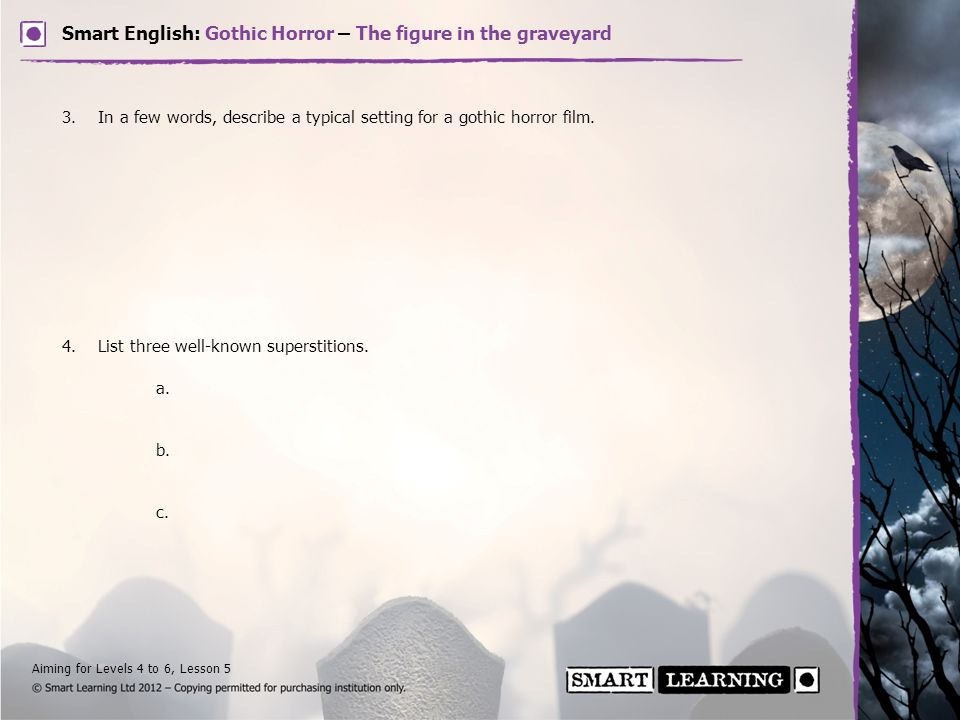 Aiming for Levels 4 to 6, Lesson 5 Smart English: Gothic Horror – The figure in the graveyard 3.In a few words, describe a typical setting for a gothi