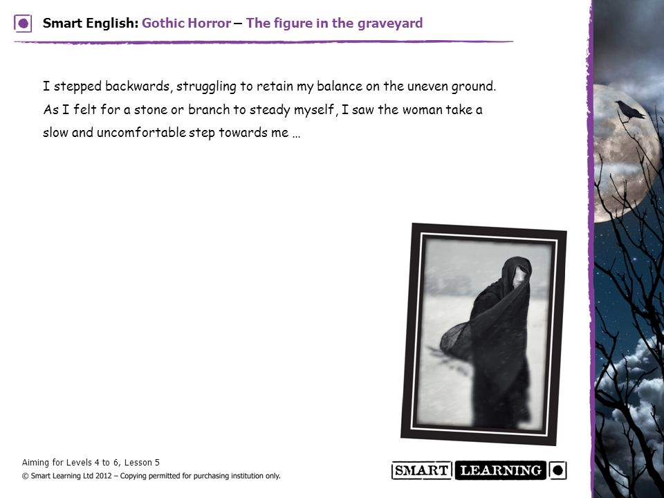 Aiming for Levels 4 to 6, Lesson 5 Smart English: Gothic Horror – The figure in the graveyard I stepped backwards, struggling to retain my balance on