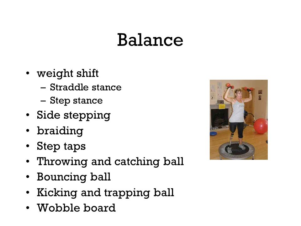 Balance weight shift –Straddle stance –Step stance Side stepping braiding Step taps Throwing and catching ball Bouncing ball Kicking and trapping ball Wobble board