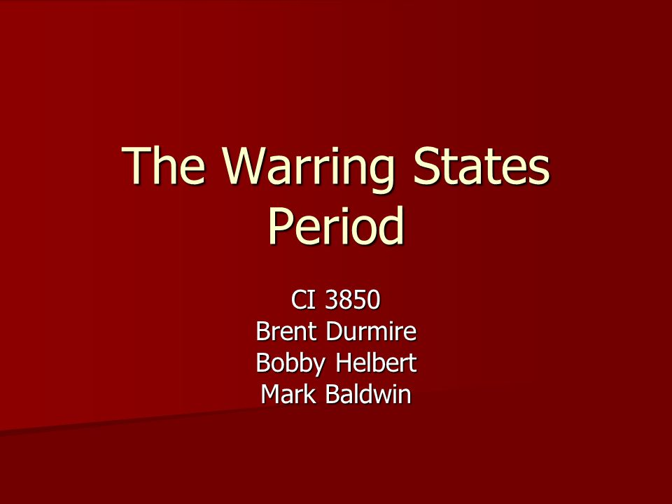 The Warring States Period CI 3850 Brent Durmire Bobby Helbert Mark Baldwin