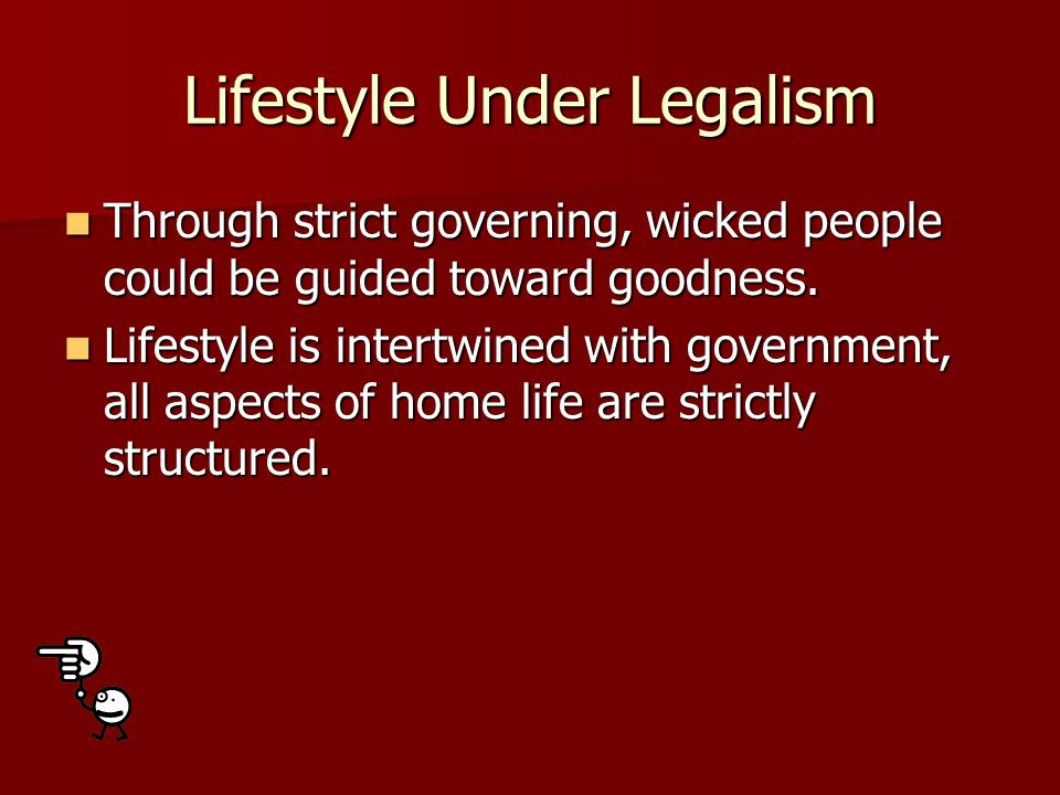 Lifestyle Under Legalism Through strict governing, wicked people could be guided toward goodness.