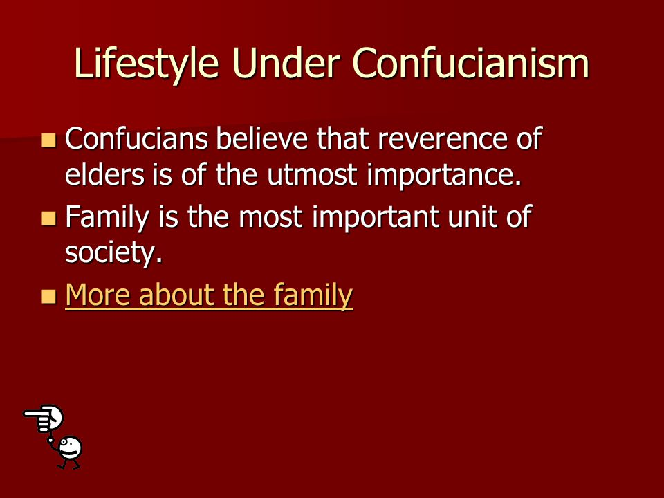 Lifestyle Under Confucianism Confucians believe that reverence of elders is of the utmost importance.