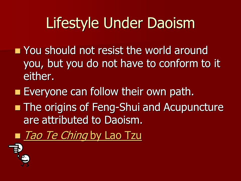 Lifestyle Under Daoism You should not resist the world around you, but you do not have to conform to it either.