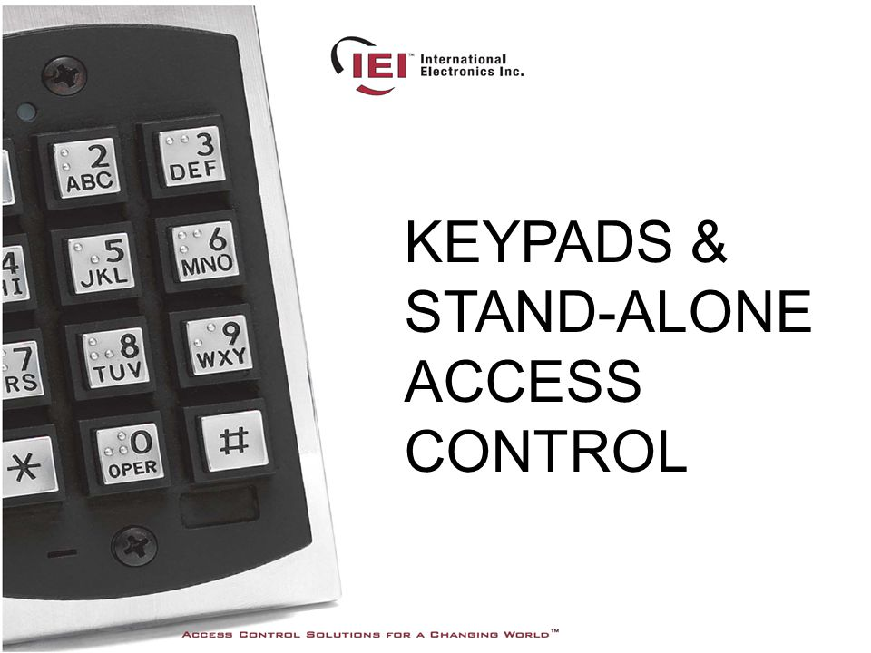 Unmatched Breadth of Product UL Listed Models Installer Friendly Advanced Electronic Technology Why IEI Stand-Alones / Keypads?....