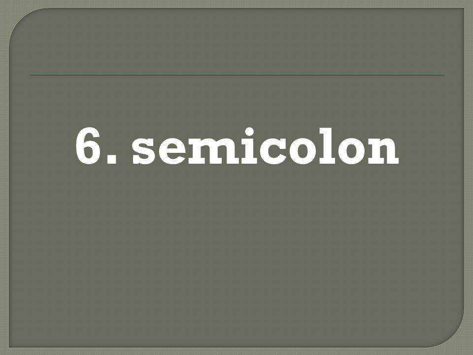 6. semicolon