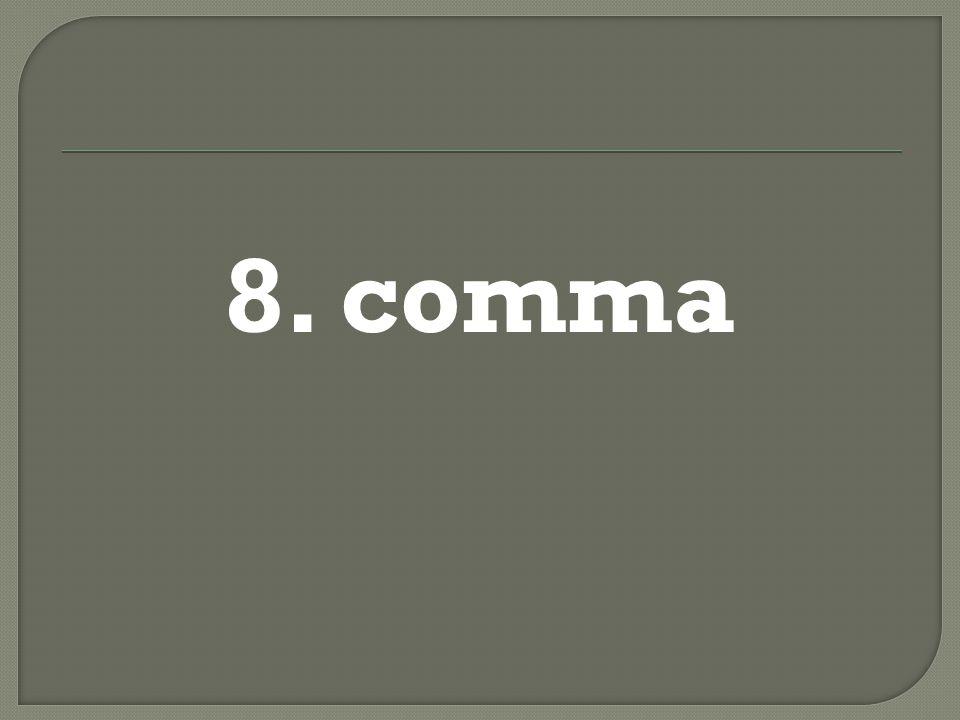 8. comma