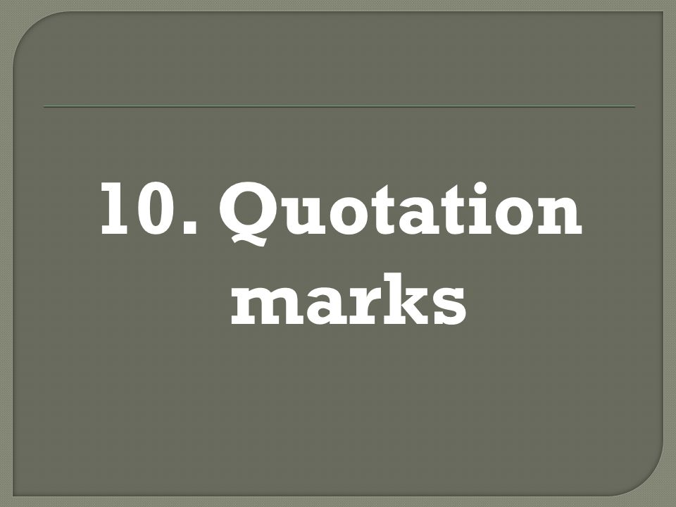 10. Quotation marks