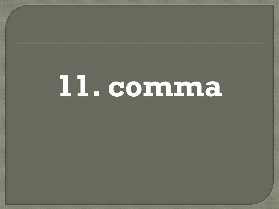 11. comma