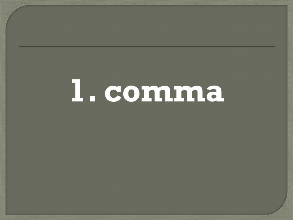 1. comma