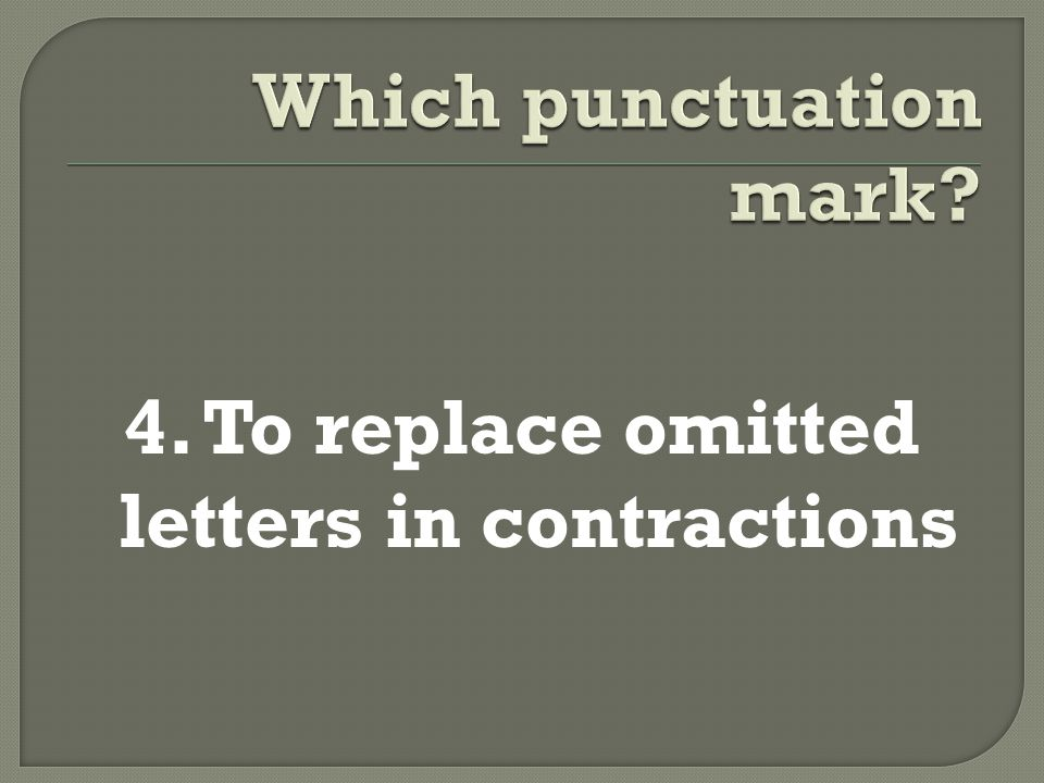 4. To replace omitted letters in contractions