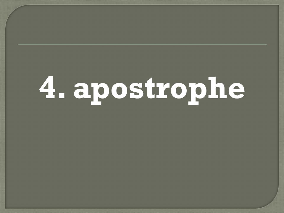4. apostrophe
