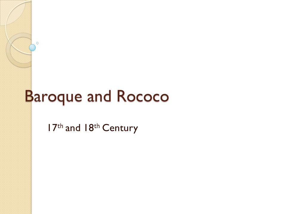 Baroque and Rococo 17 th and 18 th Century