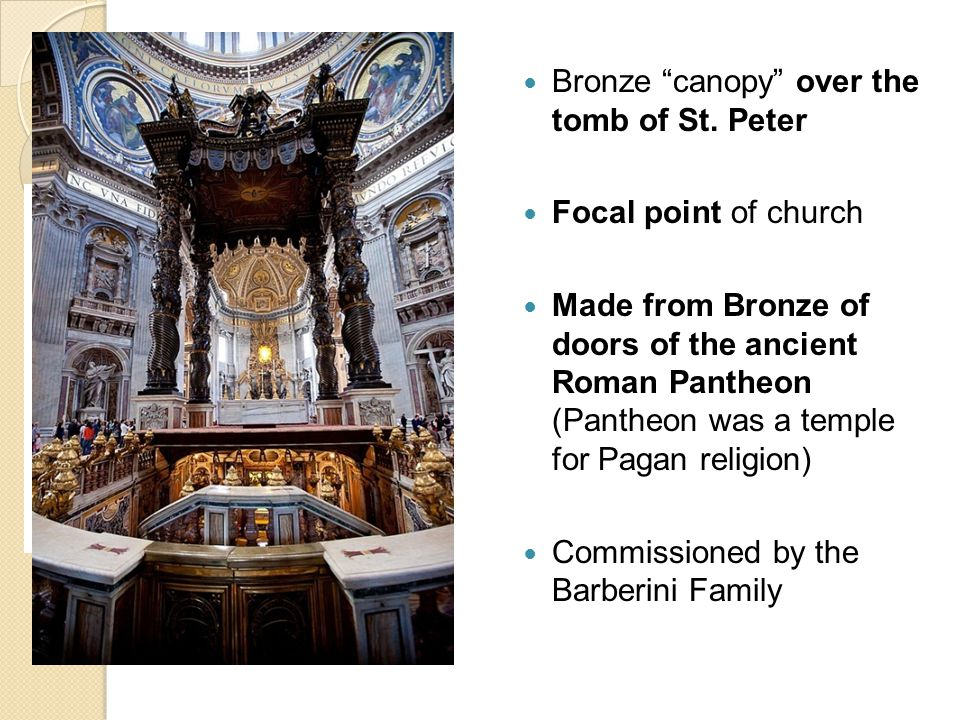 """Bronze """"canopy"""" over the tomb of St. Peter Focal point of church Made from Bronze of doors of the ancient Roman Pantheon (Pantheon was a temple for Pa"""