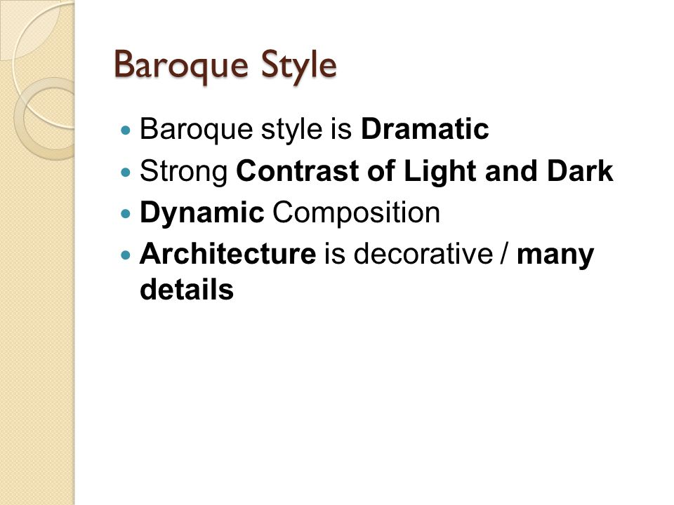 Baroque Style Baroque style is Dramatic Strong Contrast of Light and Dark Dynamic Composition Architecture is decorative / many details