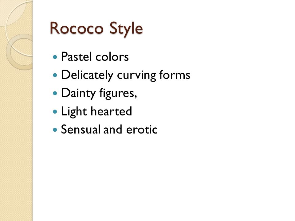 Rococo Style Pastel colors Delicately curving forms Dainty figures, Light hearted Sensual and erotic