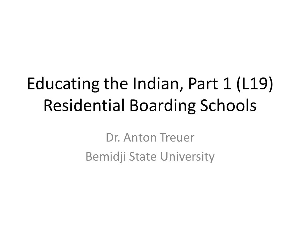 Educating the Indian, Part 1 (L19) Residential Boarding Schools Dr.